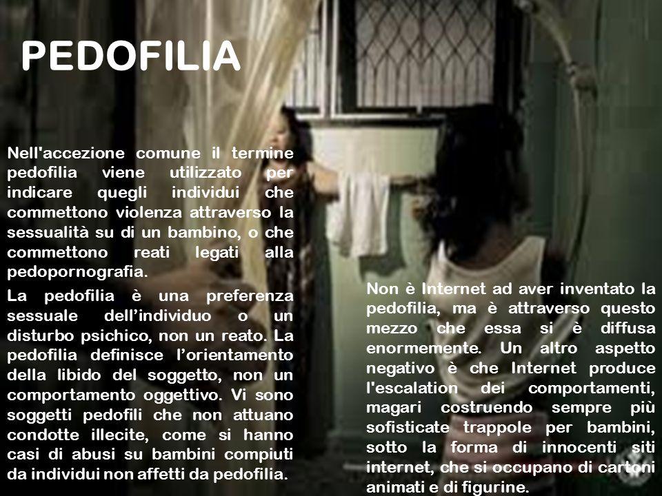 PEDOFILIA Nell'accezione comune il termine pedofilia viene utilizzato per indicare quegli individui che commettono violenza attraverso la sessualità s