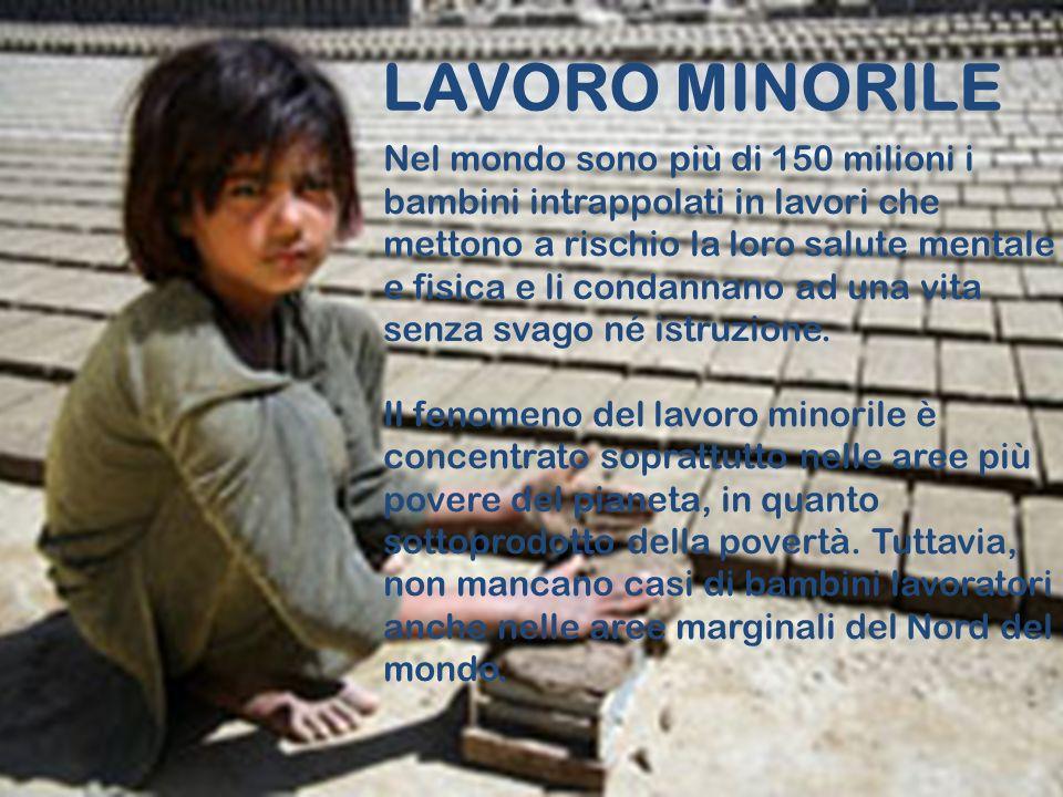 LAVORO MINORILE Nel mondo sono più di 150 milioni i bambini intrappolati in lavori che mettono a rischio la loro salute mentale e fisica e li condanna