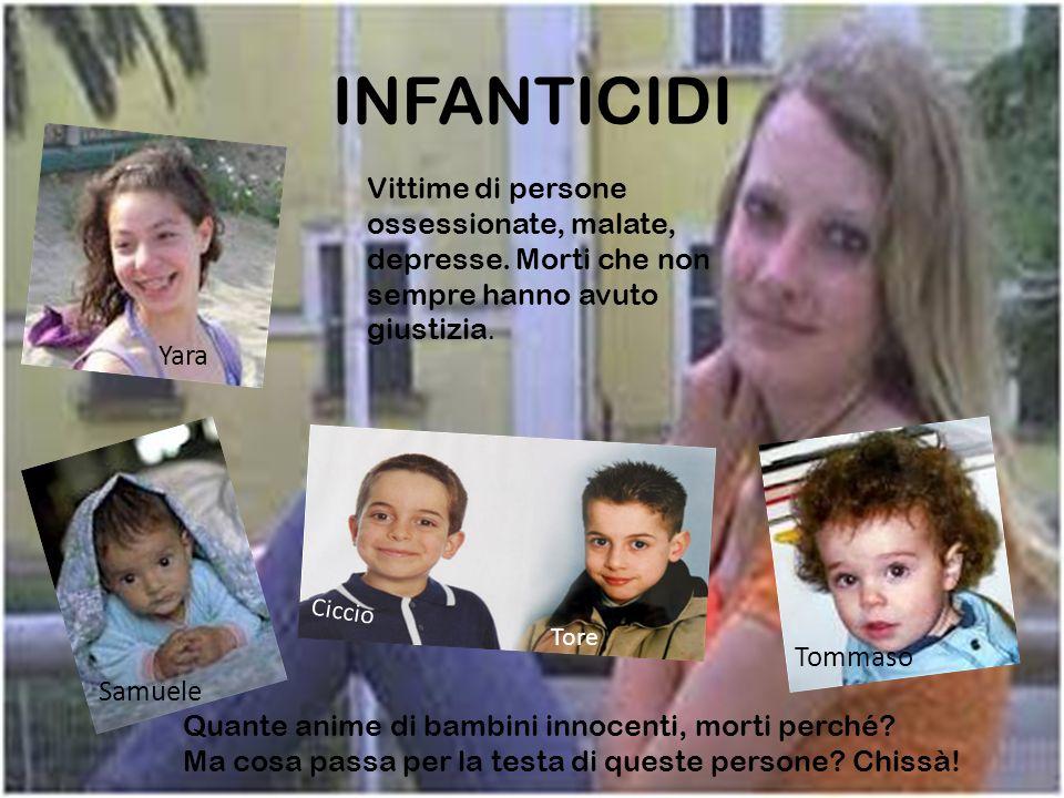 INFANTICIDI Tommaso Yara Samuele Vittime di persone ossessionate, malate, depresse.
