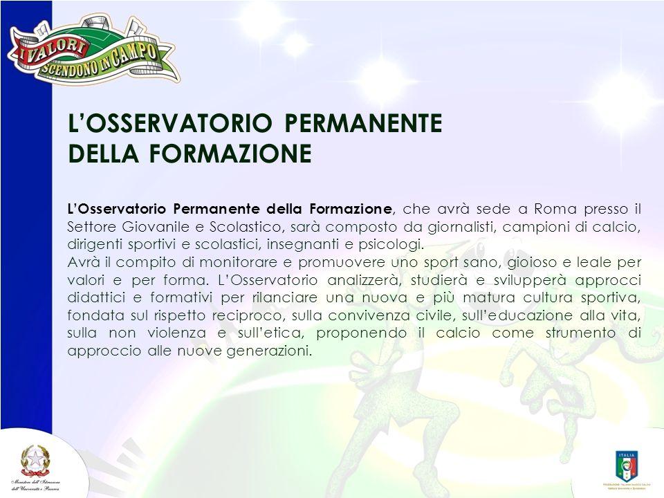 LOSSERVATORIO PERMANENTE DELLA FORMAZIONE LOsservatorio Permanente della Formazione, che avrà sede a Roma presso il Settore Giovanile e Scolastico, sa