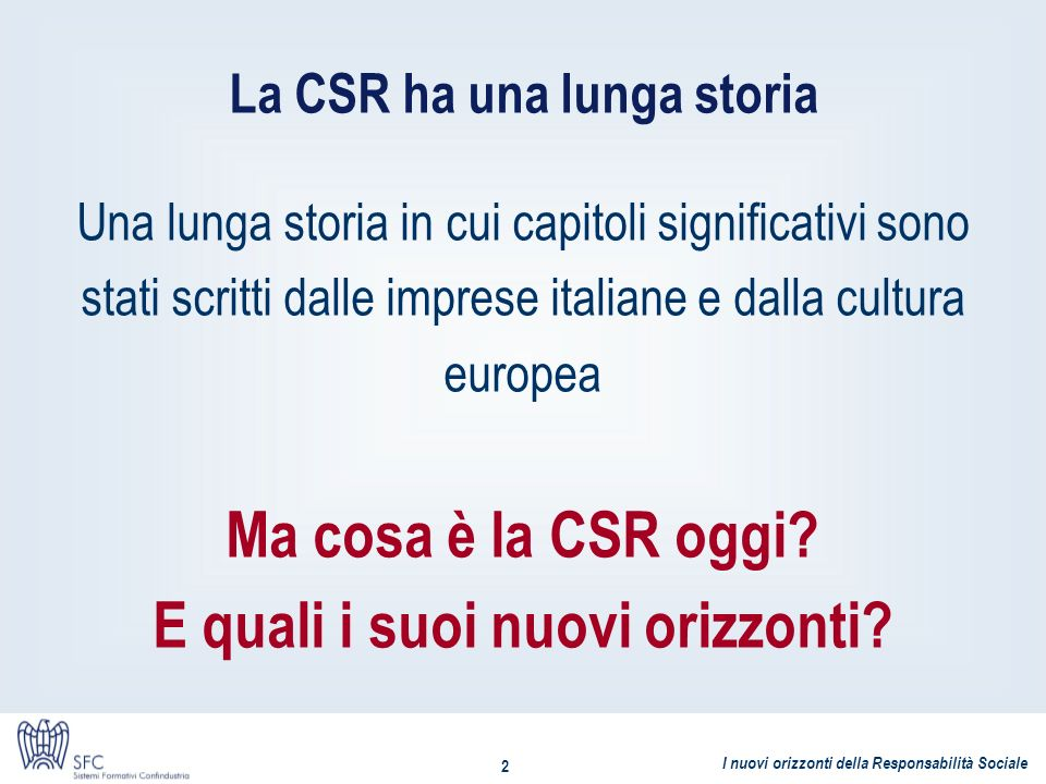 I nuovi orizzonti della Responsabilità Sociale 2 Una lunga storia in cui capitoli significativi sono stati scritti dalle imprese italiane e dalla cult