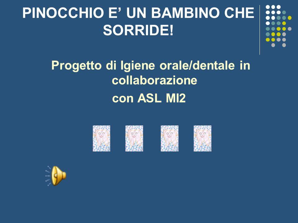 PINOCCHIO E UN BAMBINO CHE SORRIDE! Progetto di Igiene orale/dentale in collaborazione con ASL MI2