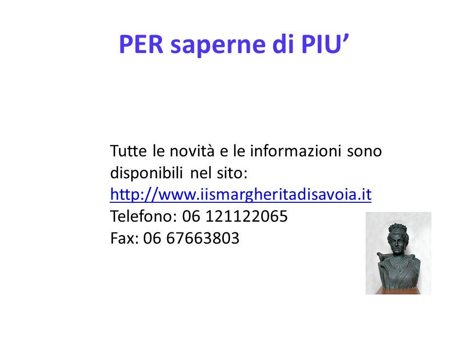 PER saperne di PIU Tutte le novità e le informazioni sono disponibili nel sito: http://www.iismargheritadisavoia.it http://www.iismargheritadisavoia.i