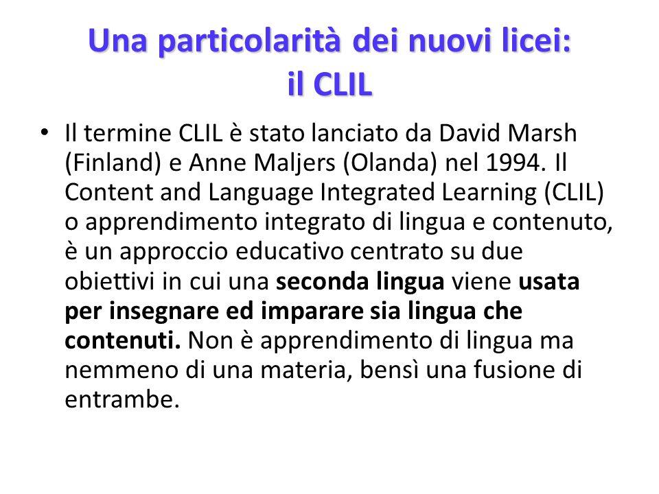 Una particolarità dei nuovi licei: il CLIL Il termine CLIL è stato lanciato da David Marsh (Finland) e Anne Maljers (Olanda) nel 1994. Il Content and