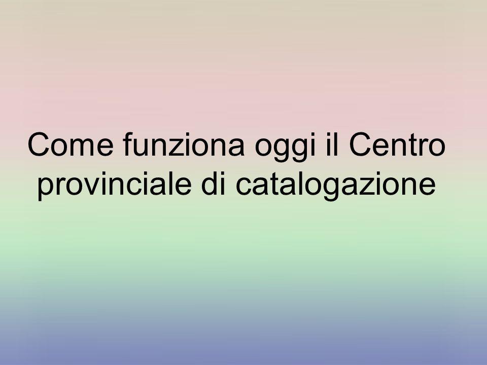 Come funziona oggi il Centro provinciale di catalogazione