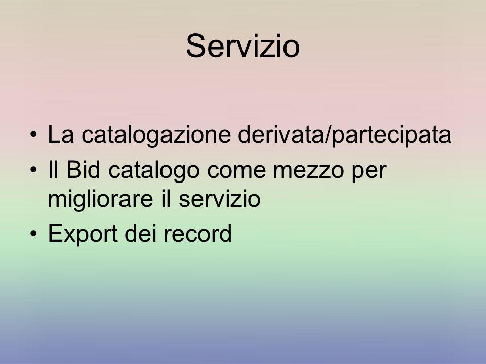Servizio La catalogazione derivata/partecipata Il Bid catalogo come mezzo per migliorare il servizio Export dei record
