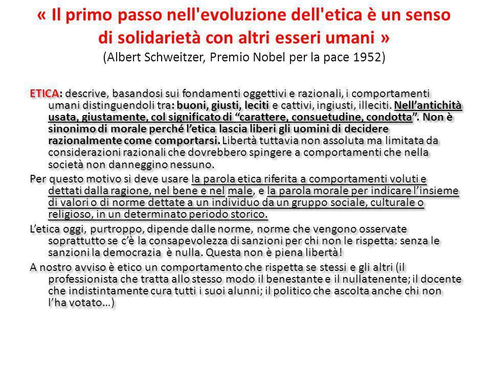 « Il primo passo nell'evoluzione dell'etica è un senso di solidarietà con altri esseri umani » (Albert Schweitzer, Premio Nobel per la pace 1952) ETIC