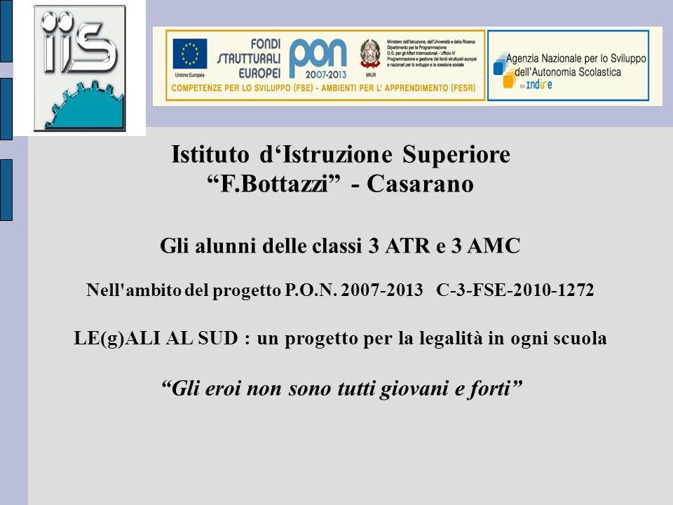 Istituto dIstruzione Superiore F.Bottazzi - Casarano Gli alunni delle classi 3 ATR e 3 AMC Nell'ambito del progetto P.O.N. 2007-2013 C-3-FSE-2010-1272