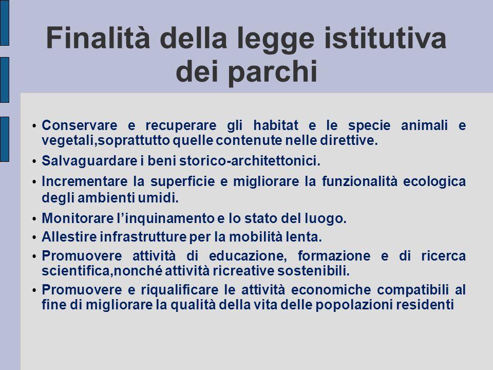 Finalità della legge istitutiva dei parchi Conservare e recuperare gli habitat e le specie animali e vegetali,soprattutto quelle contenute nelle diret