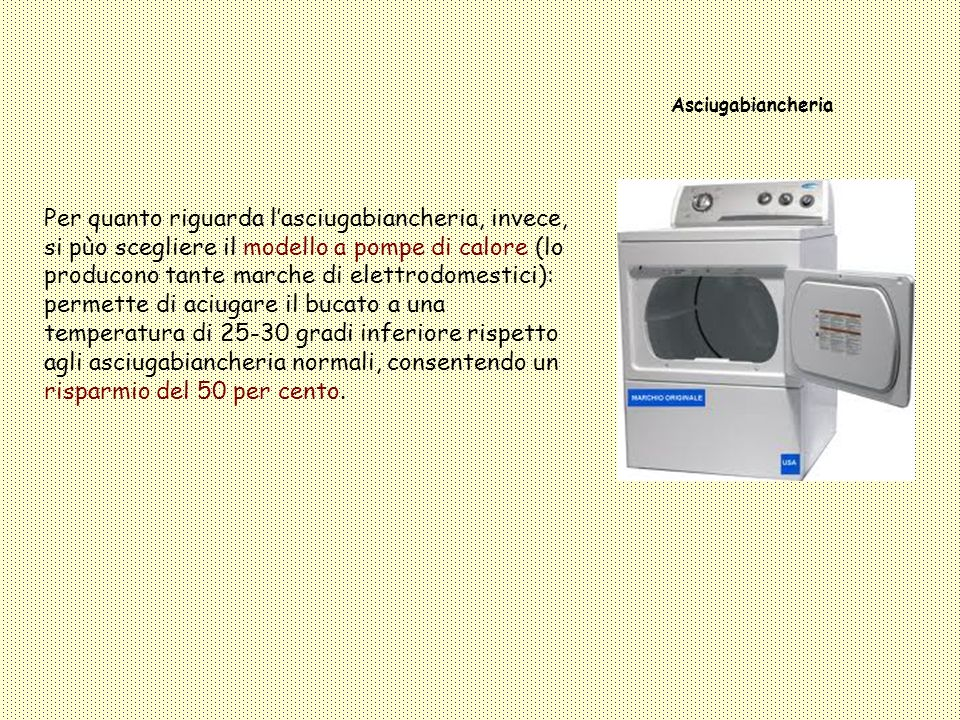 Asciugabiancheria Per quanto riguarda lasciugabiancheria, invece, si pùo scegliere il modello a pompe di calore (lo producono tante marche di elettrod