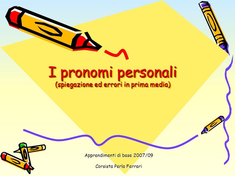 I pronomi personali (spiegazione ed errori in prima media) Apprendimenti di base 2007/09 Corsista Perla Ferrari