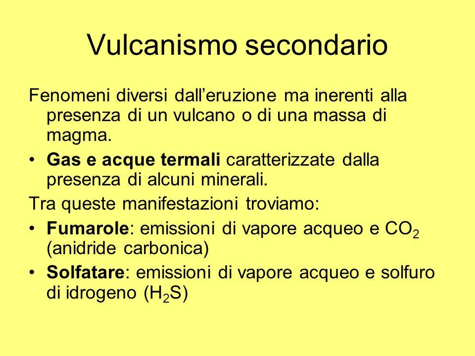 Vulcanismo secondario Fenomeni diversi dalleruzione ma inerenti alla presenza di un vulcano o di una massa di magma. Gas e acque termali caratterizzat