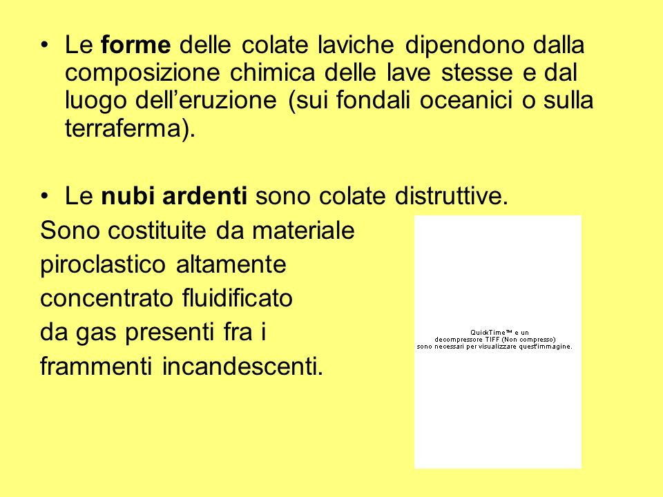 Le forme delle colate laviche dipendono dalla composizione chimica delle lave stesse e dal luogo delleruzione (sui fondali oceanici o sulla terraferma