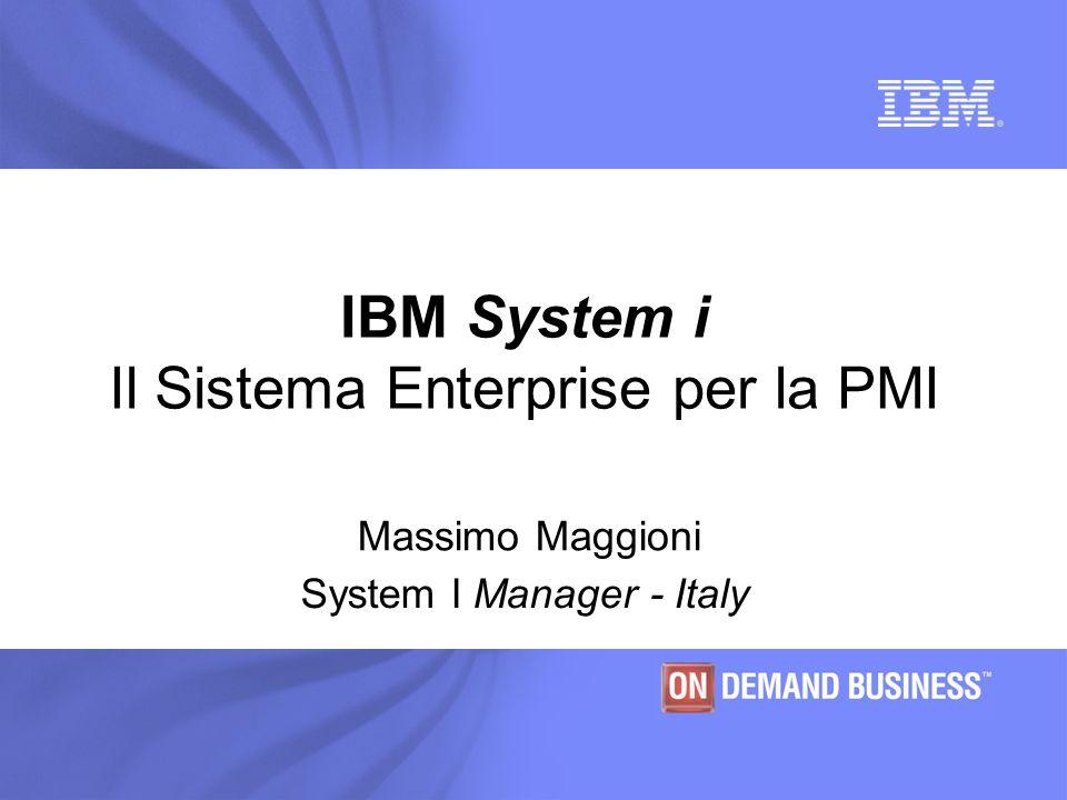 IBM System i Il Sistema Enterprise per la PMI Massimo Maggioni System I Manager - Italy