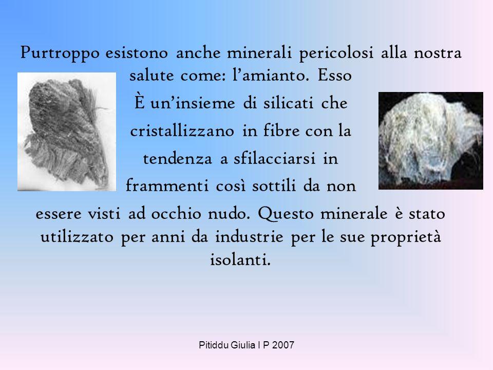 Pitiddu Giulia I P 2007 Alcuni minerali presentano caratteri molto particolari come: · magnetite: ossido di ferro, che ha proprietà magnetiche e si co