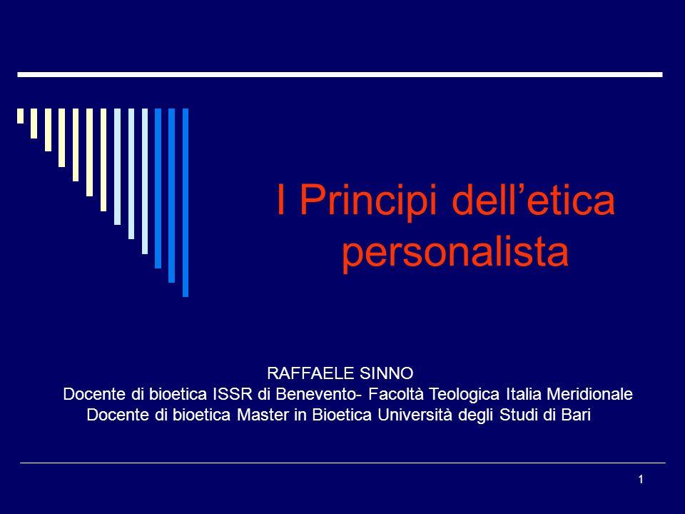 1 I Principi delletica personalista RAFFAELE SINNO Docente di bioetica ISSR di Benevento- Facoltà Teologica Italia Meridionale Docente di bioetica Mas