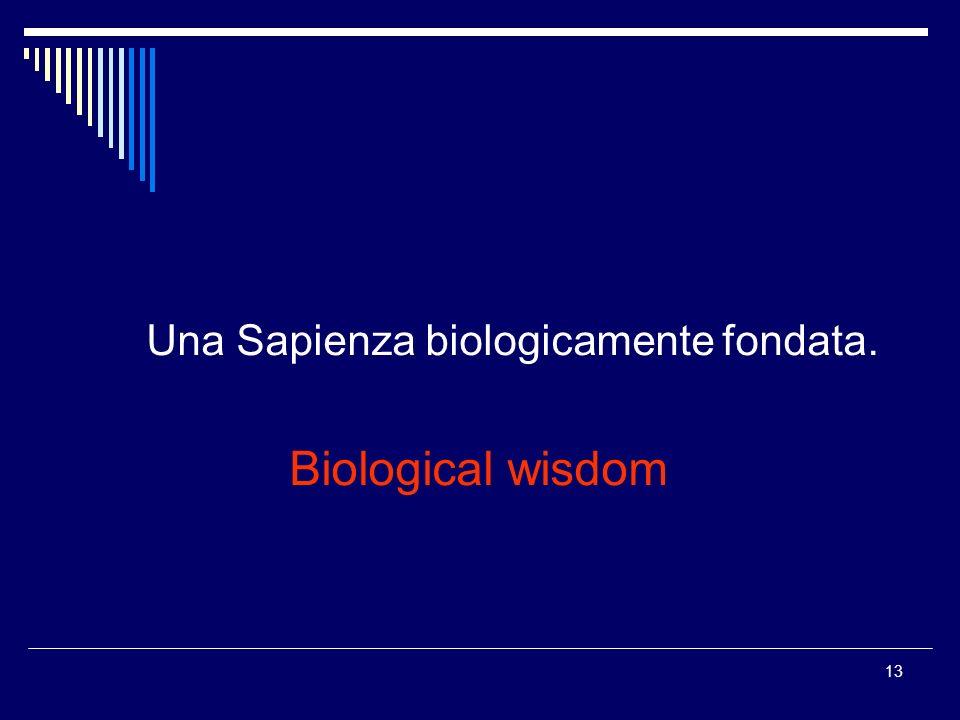 13 Una Sapienza biologicamente fondata. Biological wisdom