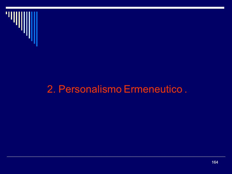 164 2. Personalismo Ermeneutico.