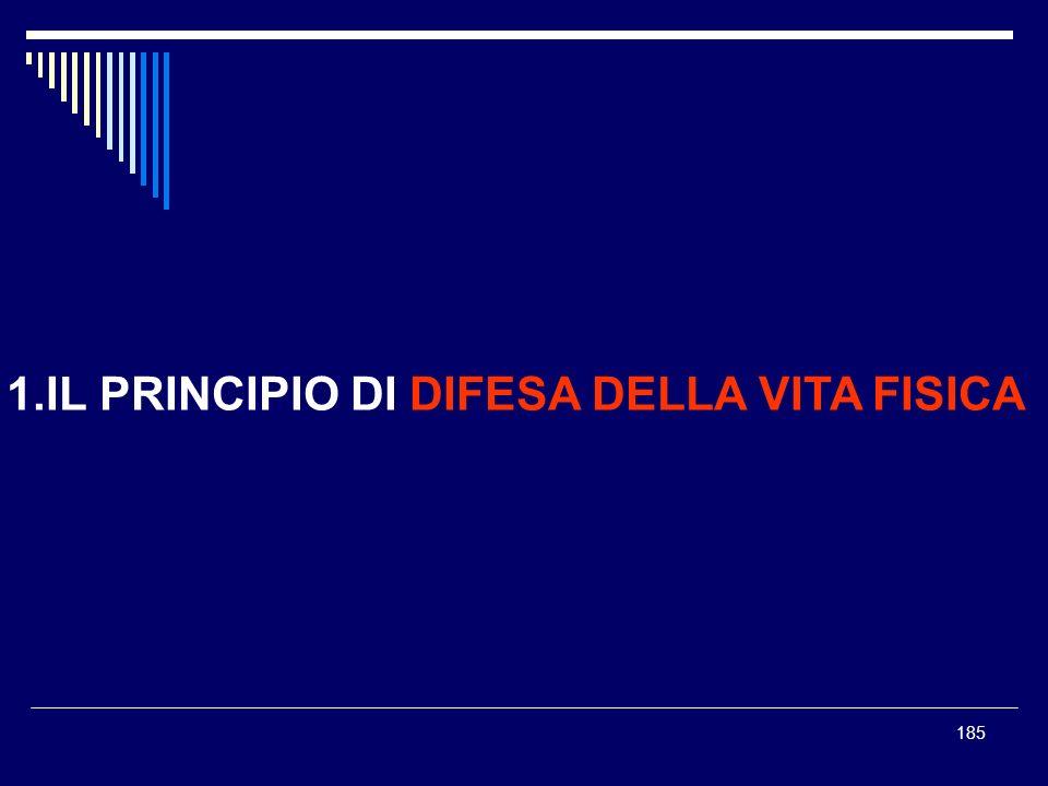 185 1.IL PRINCIPIO DI DIFESA DELLA VITA FISICA