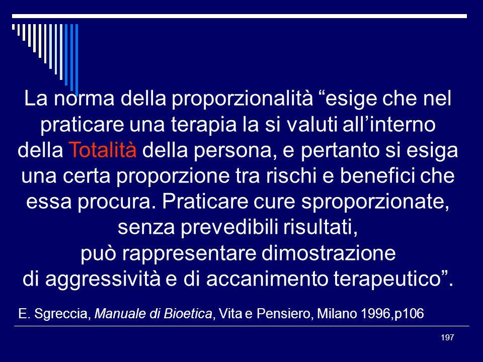 197 La norma della proporzionalità esige che nel praticare una terapia la si valuti allinterno della Totalità della persona, e pertanto si esiga una c