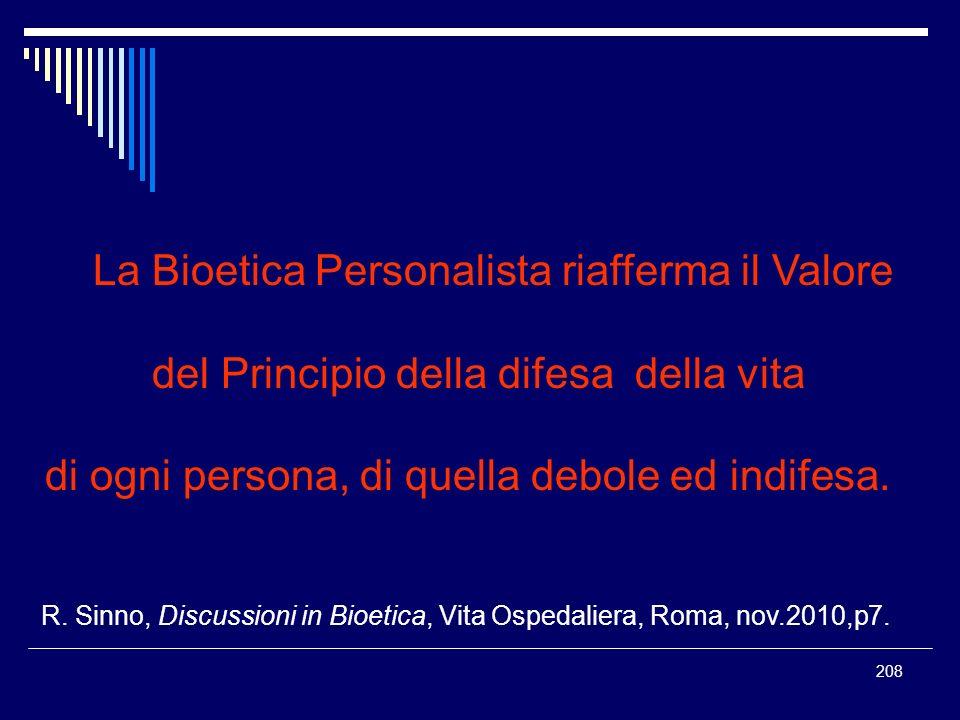208 La Bioetica Personalista riafferma il Valore del Principio della difesa della vita di ogni persona, di quella debole ed indifesa. R. Sinno, Discus