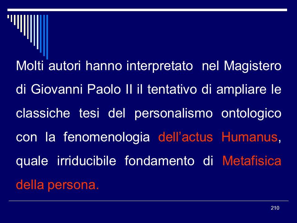 210 Molti autori hanno interpretato nel Magistero di Giovanni Paolo II il tentativo di ampliare le classiche tesi del personalismo ontologico con la f