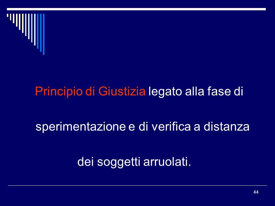 44 Principio di Giustizia legato alla fase di sperimentazione e di verifica a distanza dei soggetti arruolati.
