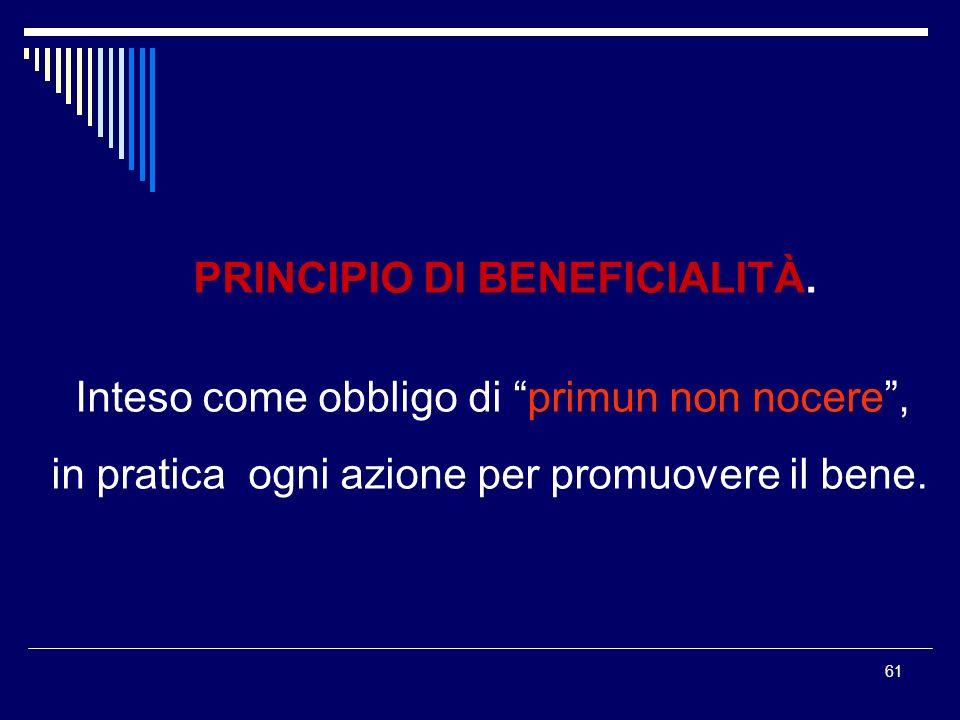 61 PRINCIPIO DI BENEFICIALITÀ. Inteso come obbligo di primun non nocere, in pratica ogni azione per promuovere il bene.