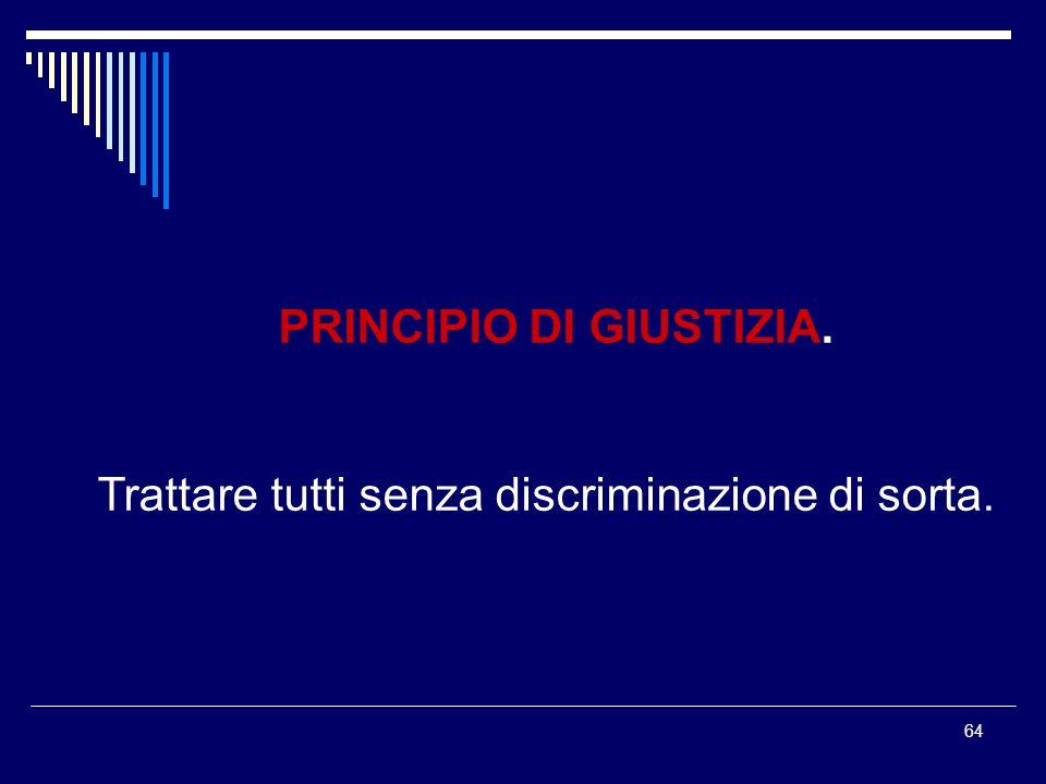 64 PRINCIPIO DI GIUSTIZIA. Trattare tutti senza discriminazione di sorta.