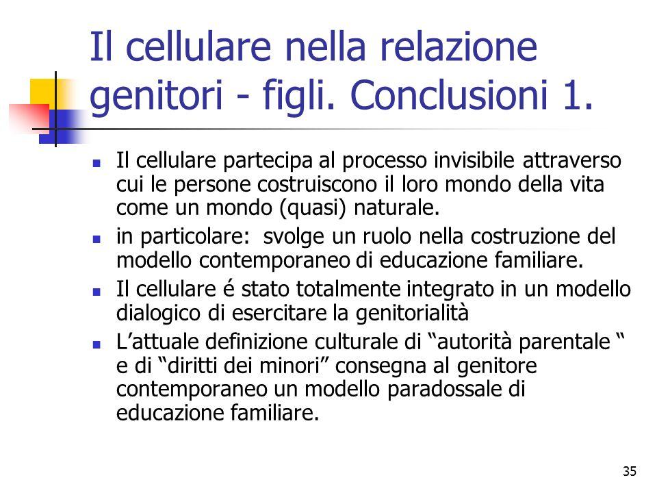 35 Il cellulare nella relazione genitori - figli. Conclusioni 1. Il cellulare partecipa al processo invisibile attraverso cui le persone costruiscono