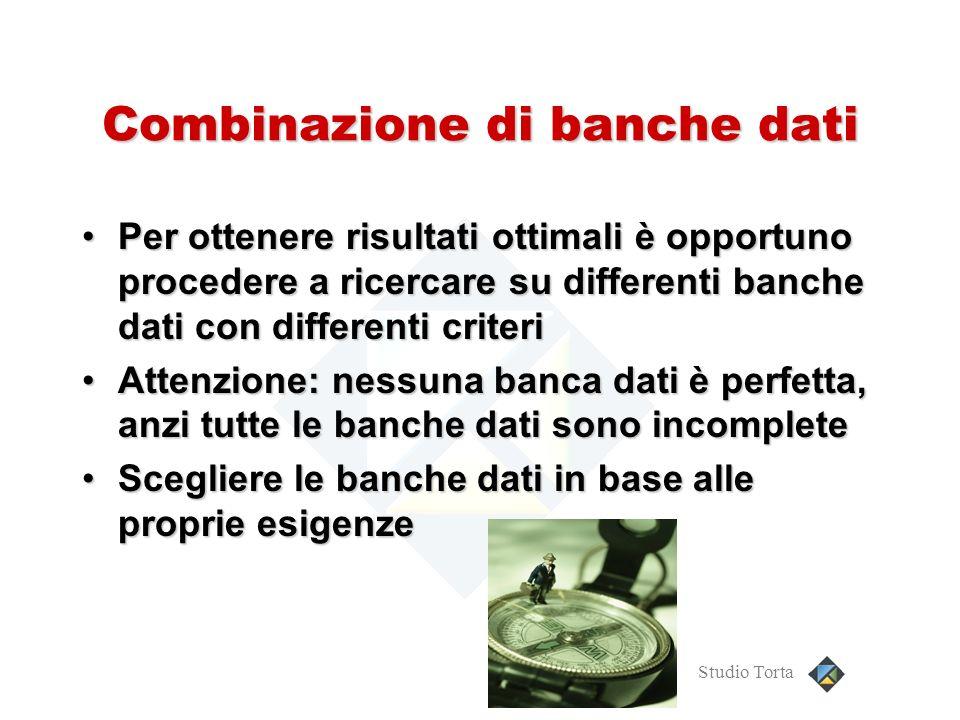 Studio Torta Combinazione di banche dati Per ottenere risultati ottimali è opportuno procedere a ricercare su differenti banche dati con differenti cr
