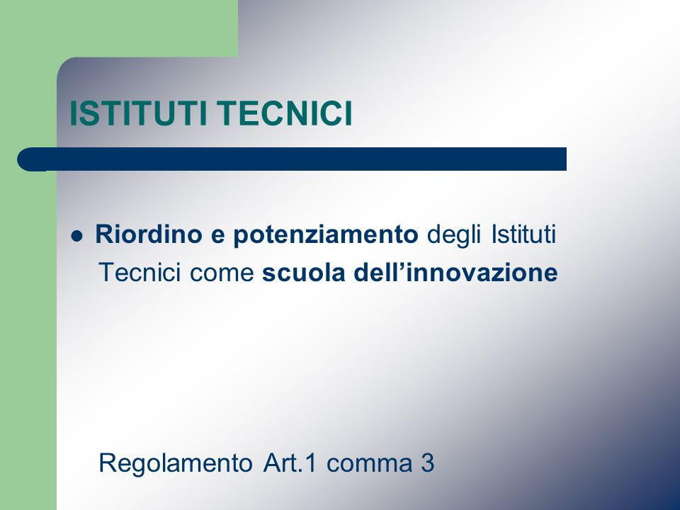 Identità degli istituti tecnici Lidentità degli Istituti Tecnici si caratterizza per una solida base culturale di carattere scientifico e tecnologico in linea con le indicazioni dell Unione Europea Regolamento Art.