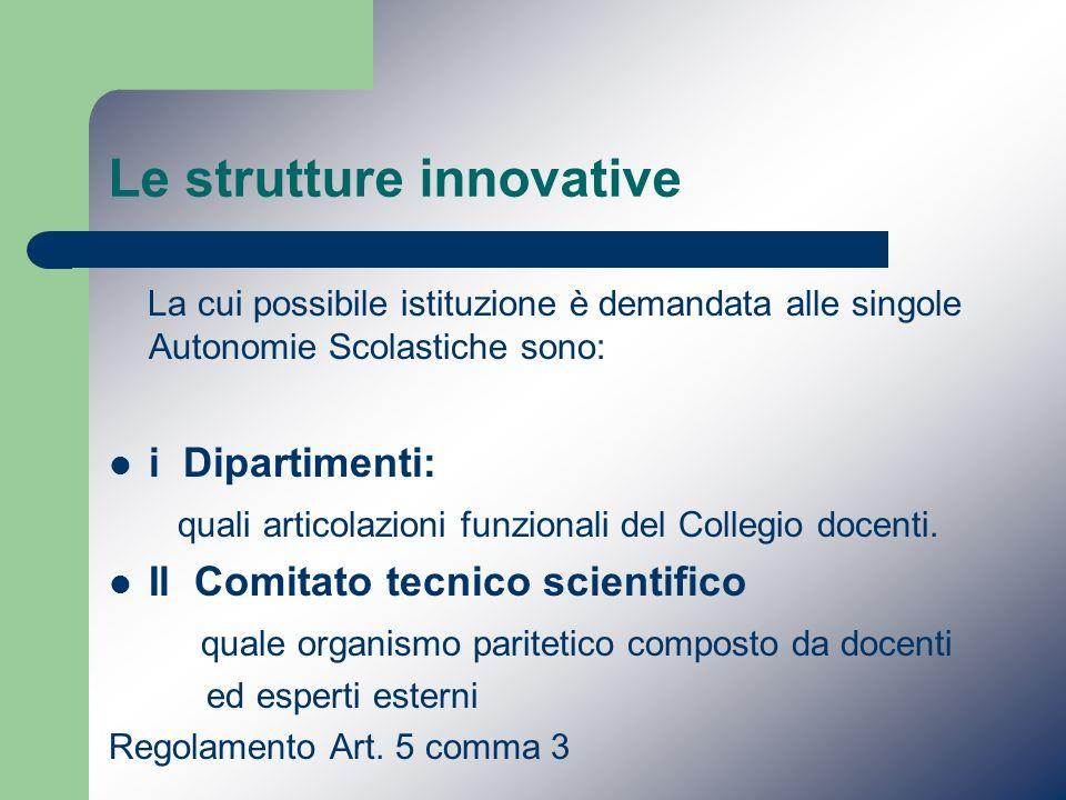 Le strutture innovative La cui possibile istituzione è demandata alle singole Autonomie Scolastiche sono: i Dipartimenti: quali articolazioni funziona