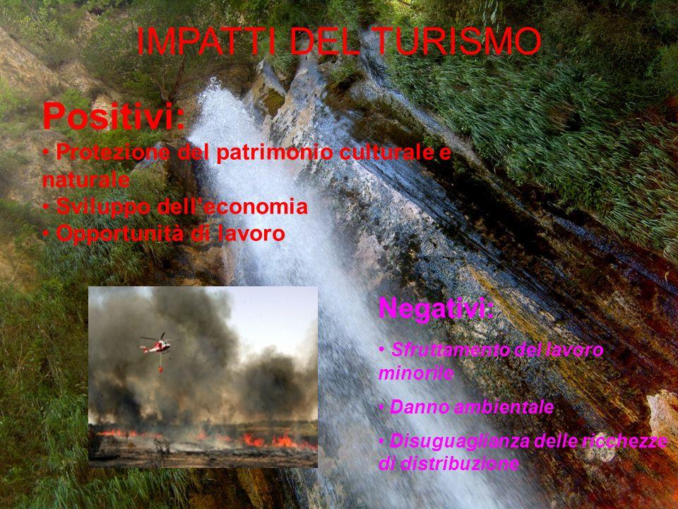 IMPATTI DEL TURISMO Positivi: Protezione del patrimonio culturale e naturale Sviluppo delleconomia Opportunità di lavoro Negativi: Sfruttamento del la
