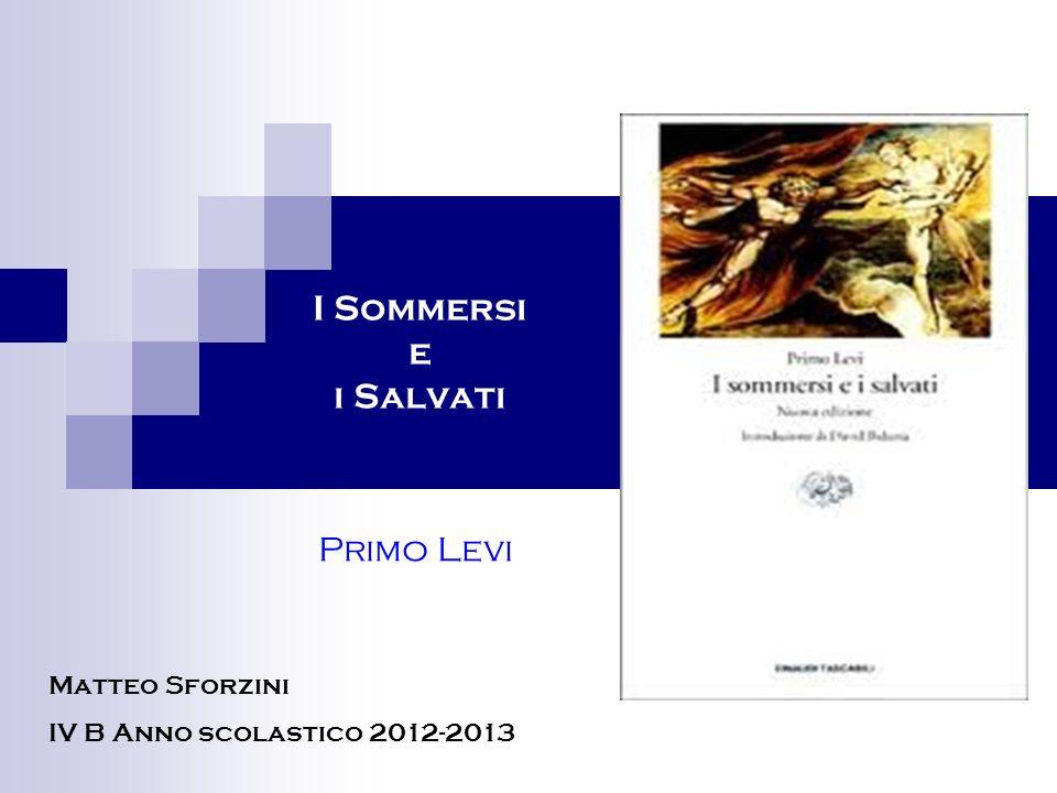 I Sommersi e i Salvati Primo Levi Matteo Sforzini IV B Anno scolastico 2012-2013