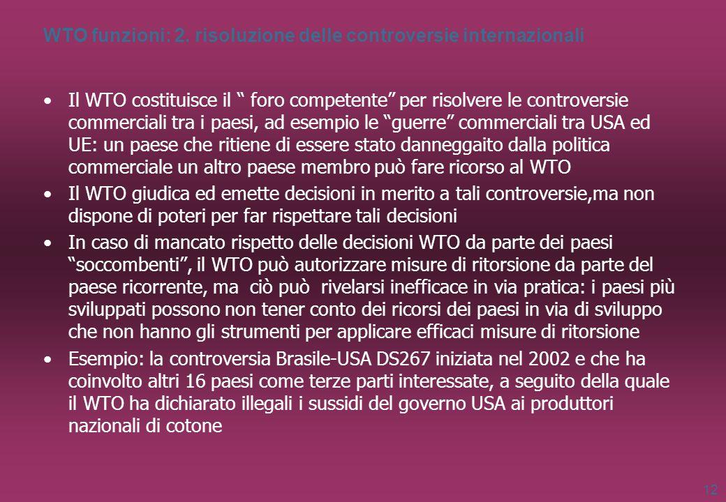 WTO funzioni: 2. risoluzione delle controversie internazionali Il WTO costituisce il foro competente per risolvere le controversie commerciali tra i p