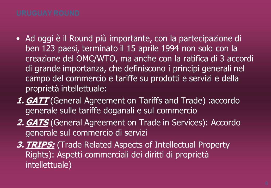 URUGUAY ROUND Ad oggi è il Round più importante, con la partecipazione di ben 123 paesi, terminato il 15 aprile 1994 non solo con la creazione del OMC