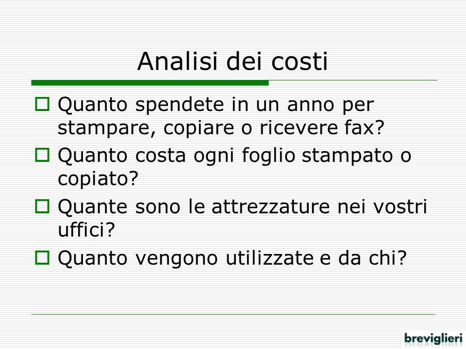 Analisi dei costi Quanto spendete in un anno per stampare, copiare o ricevere fax? Quanto costa ogni foglio stampato o copiato? Quante sono le attrezz