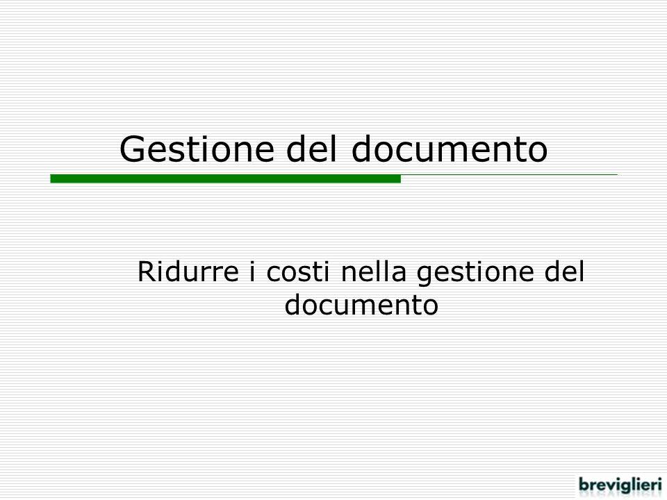 Costo del documento Il documento è un mezzo per comunicare Ha forma immateriale Ha forma fisica Costo del documento Costo Tangibile La produzione del documento Costo Intangibile La gestione della sua produzione