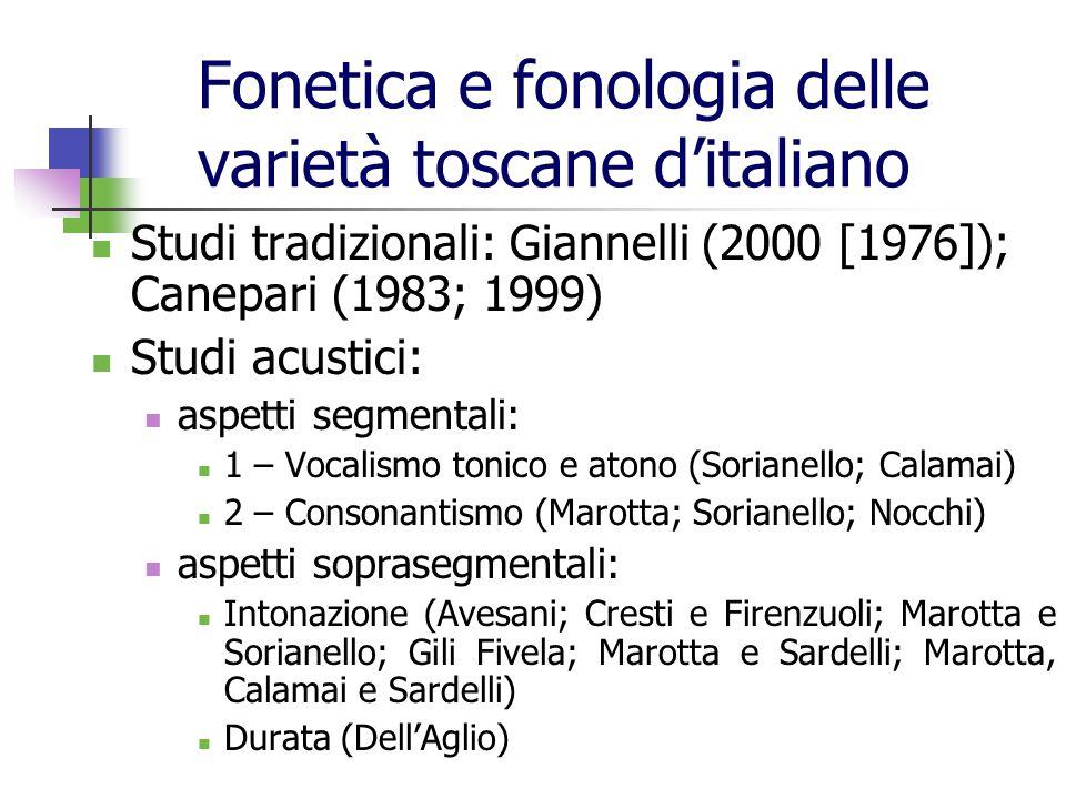 Fonetica e fonologia delle varietà toscane ditaliano Studi tradizionali: Giannelli (2000 [1976]); Canepari (1983; 1999) Studi acustici: aspetti segmen