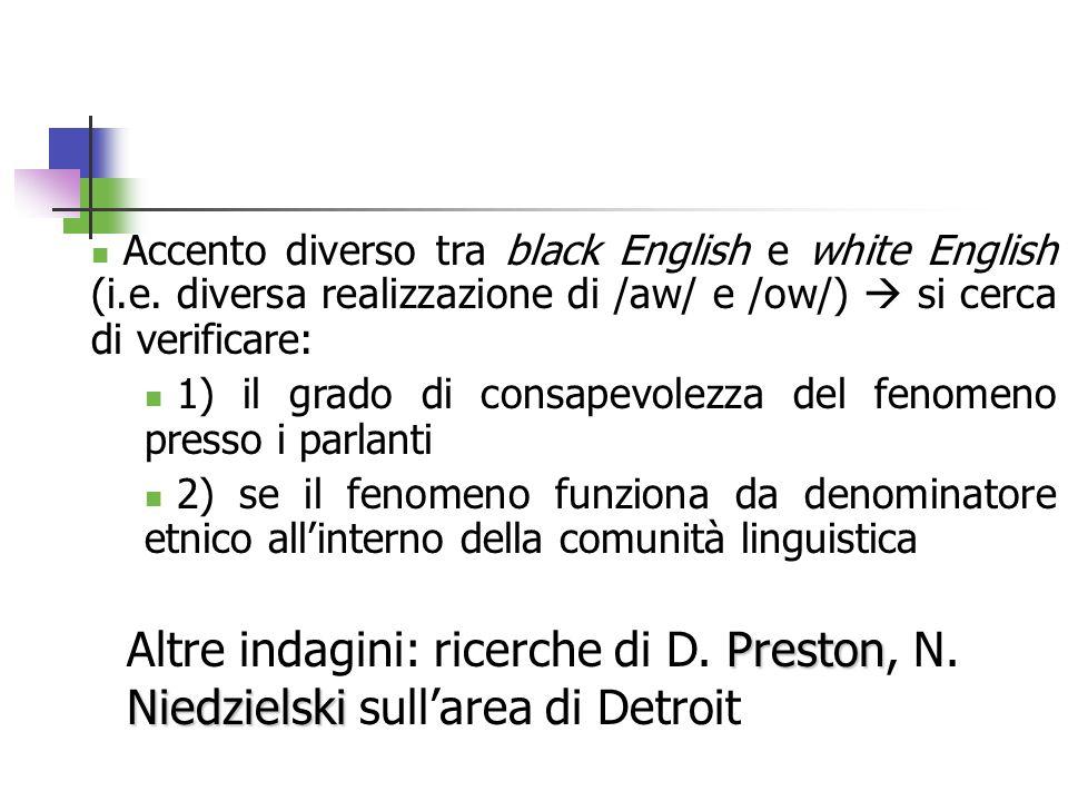 Accento diverso tra black English e white English (i.e. diversa realizzazione di /aw/ e /ow/) si cerca di verificare: 1) il grado di consapevolezza de