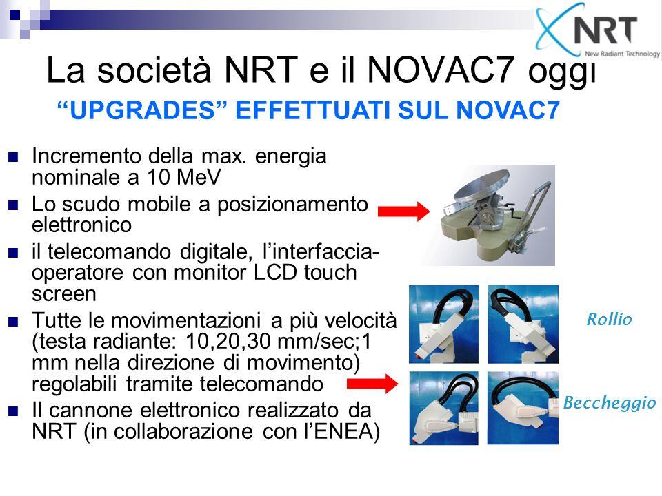 La società NRT e il NOVAC7 oggi Incremento della max. energia nominale a 10 MeV Lo scudo mobile a posizionamento elettronico il telecomando digitale,