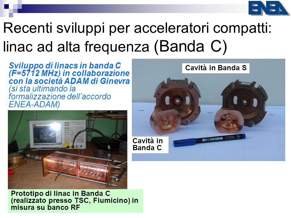 Recenti sviluppi per acceleratori compatti: linac ad alta frequenza (Banda C) Cavità in Banda S Cavità in Banda C Prototipo di linac in Banda C (reali