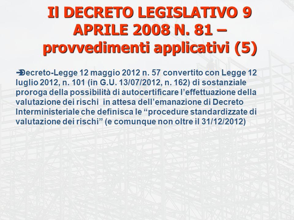 Il DECRETO LEGISLATIVO 9 APRILE 2008 N. 81 – provvedimenti applicativi (5) Decreto-Legge 12 maggio 2012 n. 57 convertito con Legge 12 luglio 2012, n.
