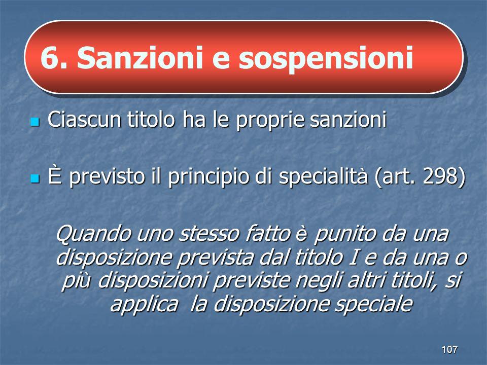 107 6. Sanzioni e sospensioni Ciascun titolo ha le proprie sanzioni Ciascun titolo ha le proprie sanzioni È previsto il principio di specialit à (art.