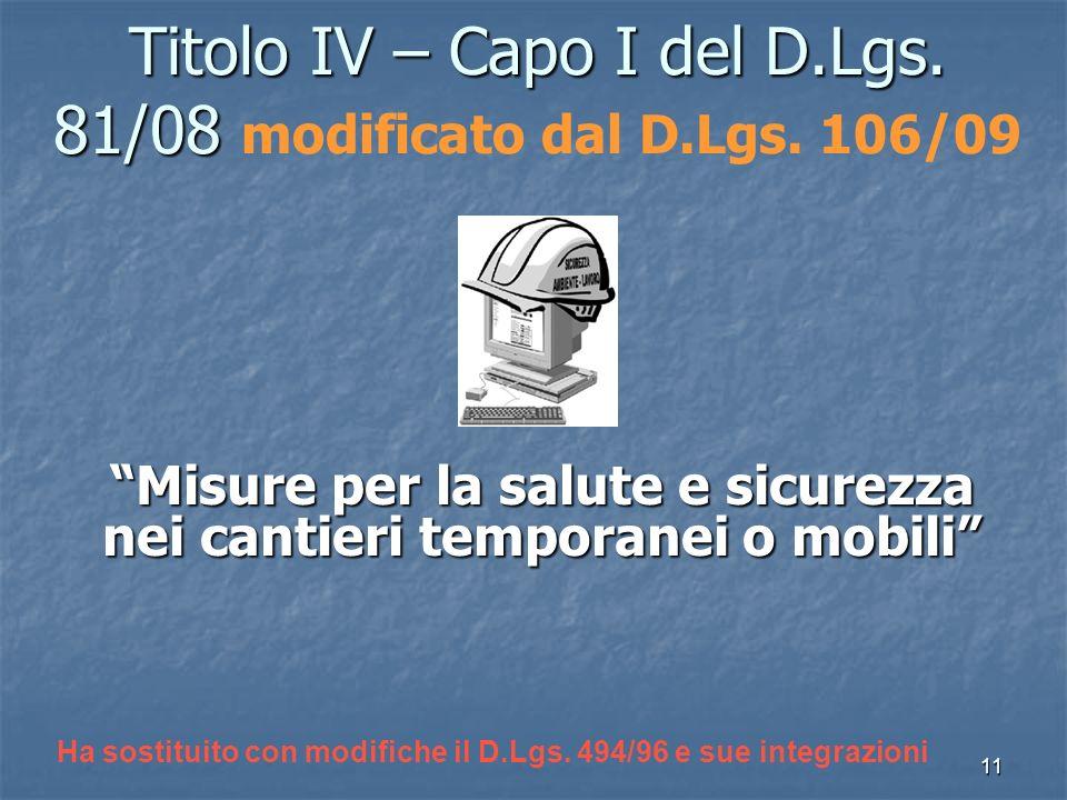 11 Titolo IV – Capo I del D.Lgs. 81/08 Titolo IV – Capo I del D.Lgs. 81/08 modificato dal D.Lgs. 106/09 Misure per la salute e sicurezza nei cantieri