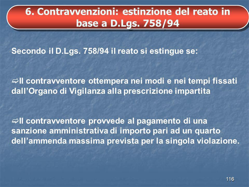 116 6. Contravvenzioni: estinzione del reato in base a D.Lgs. 758/94 Secondo il D.Lgs. 758/94 il reato si estingue se: Il contravventore ottempera nei