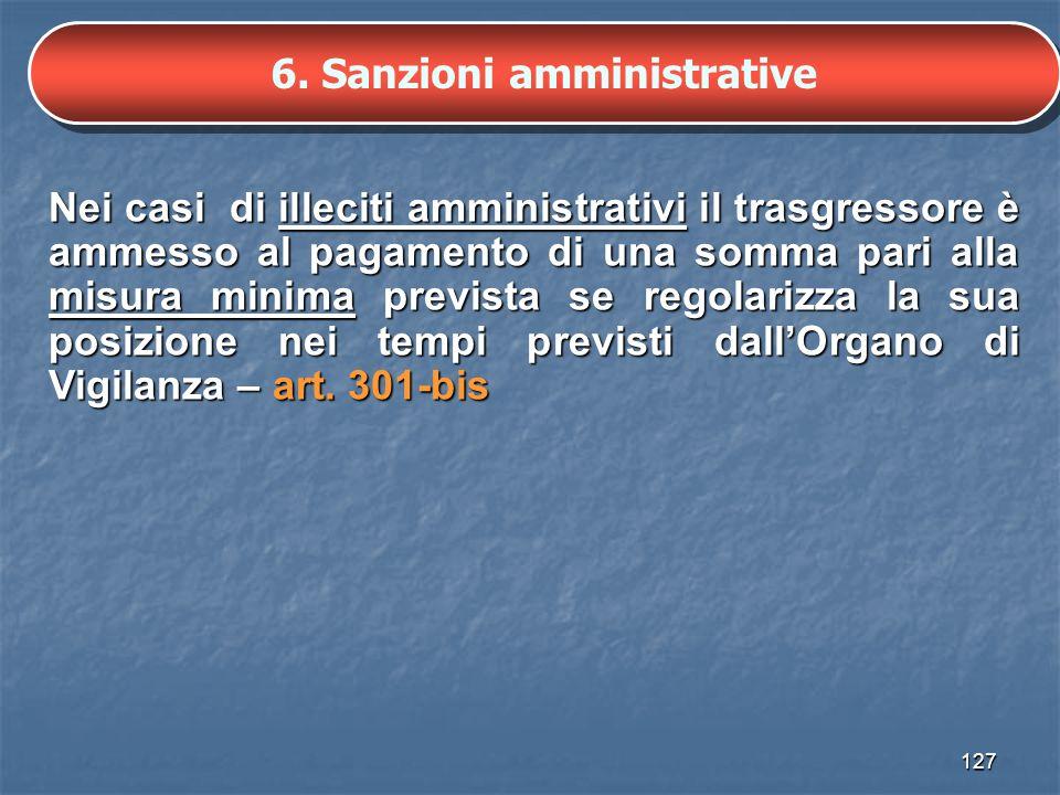 127 6. Sanzioni amministrative Nei casi di illeciti amministrativi il trasgressore è ammesso al pagamento di una somma pari alla misura minima previst