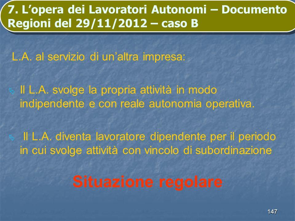 147 7. Lopera dei Lavoratori Autonomi – Documento Regioni del 29/11/2012 – caso B L.A. al servizio di unaltra impresa: Il L.A. svolge la propria attiv