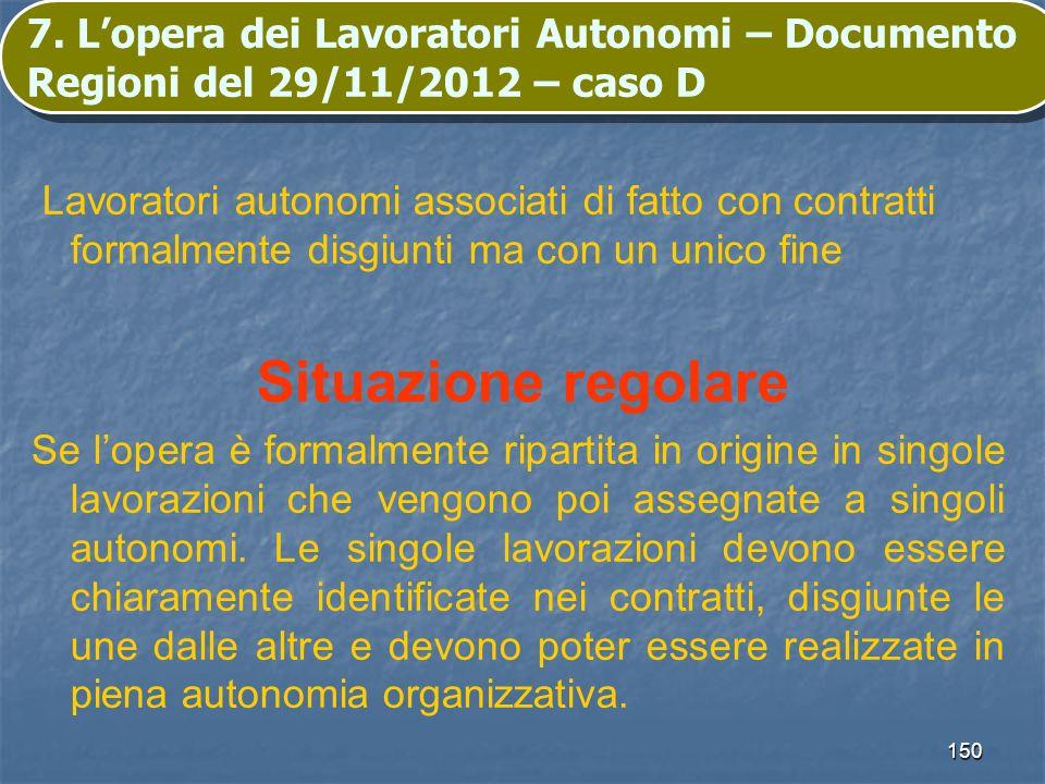 150 7. Lopera dei Lavoratori Autonomi – Documento Regioni del 29/11/2012 – caso D Lavoratori autonomi associati di fatto con contratti formalmente dis